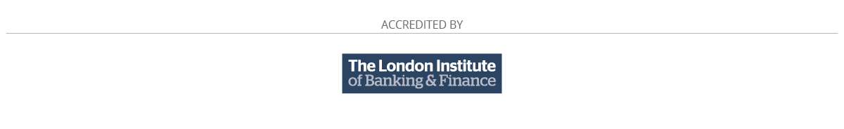 Accredited by: The London Institute of Banking & Finance